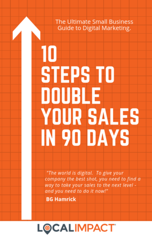 10 Steps To Double Your Sales In 90 Days - Local Impact