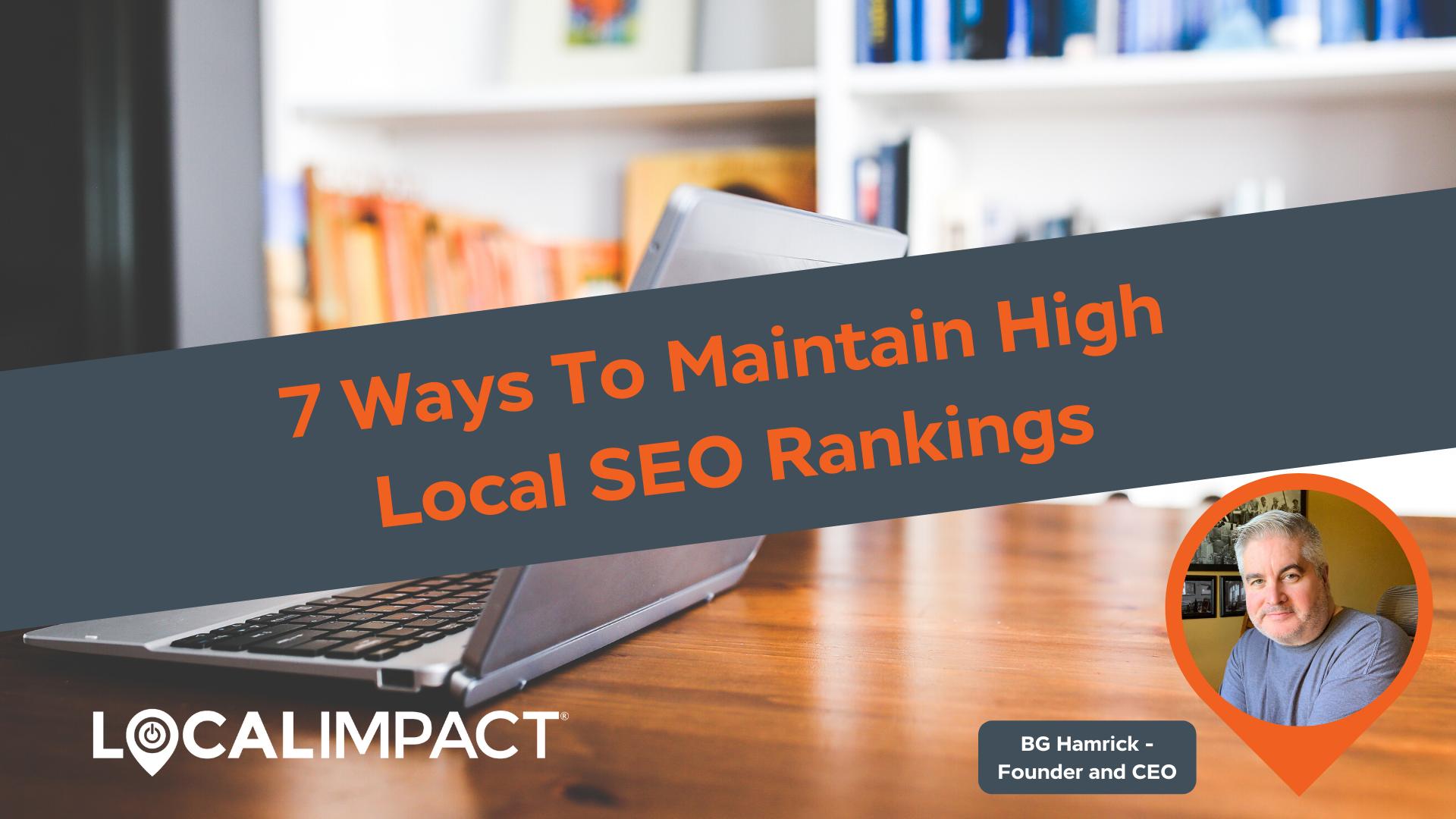7 Ways to Maintain High Local SEO Rankings - Local Impact Blog
