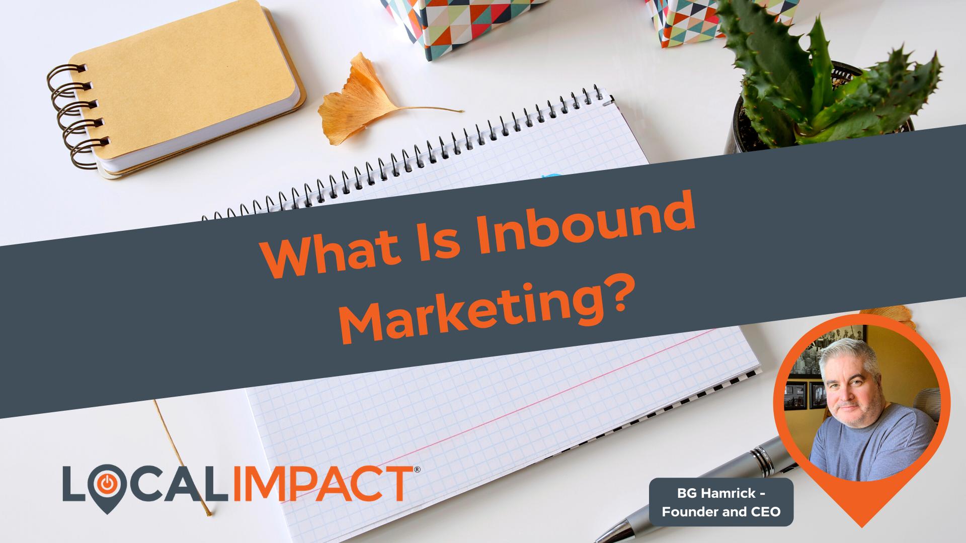 What is Inbound Marketing? - Digital Marketing WV - Local Impact Blog