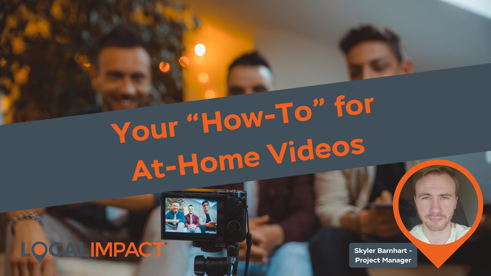 "Your ""How-To"" for At-Home Videos - Local Impact Blog"