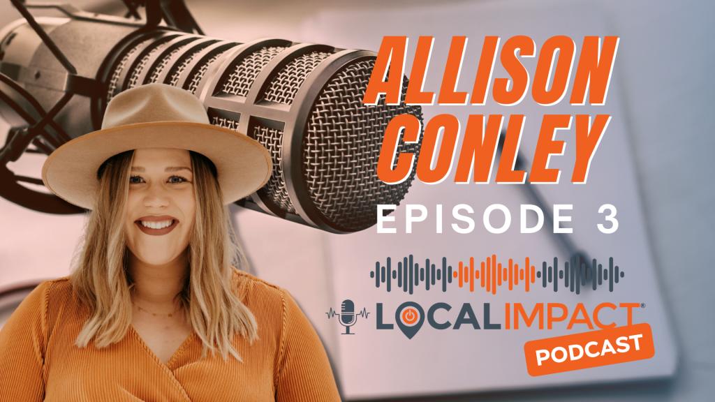 EPISODE 3 - Allison Conley - Local Impact Podcast