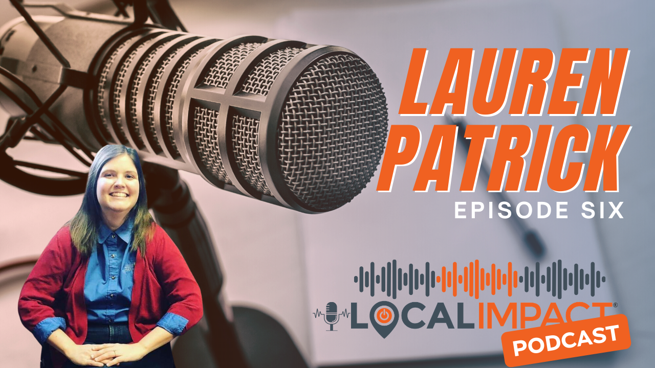 Lauren Patrick joins the Local Impact Podcast