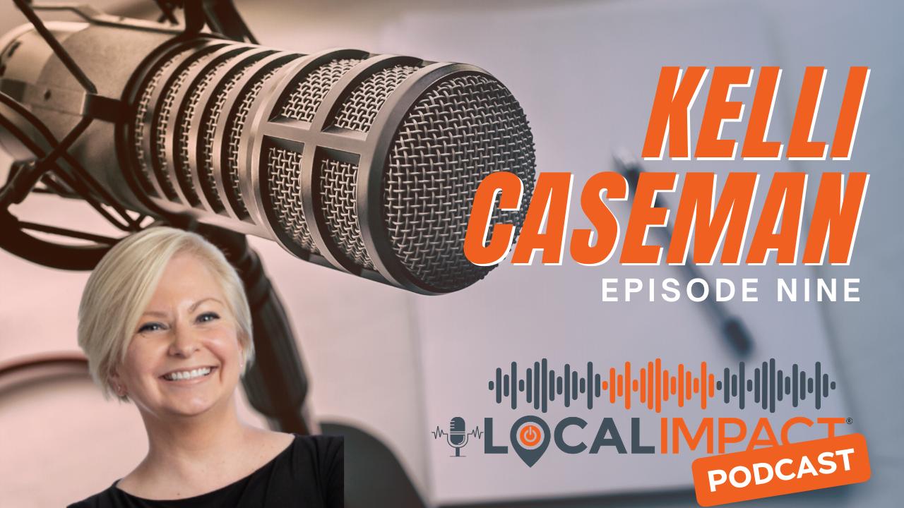 Kelli Caseman Local Impact Podcast