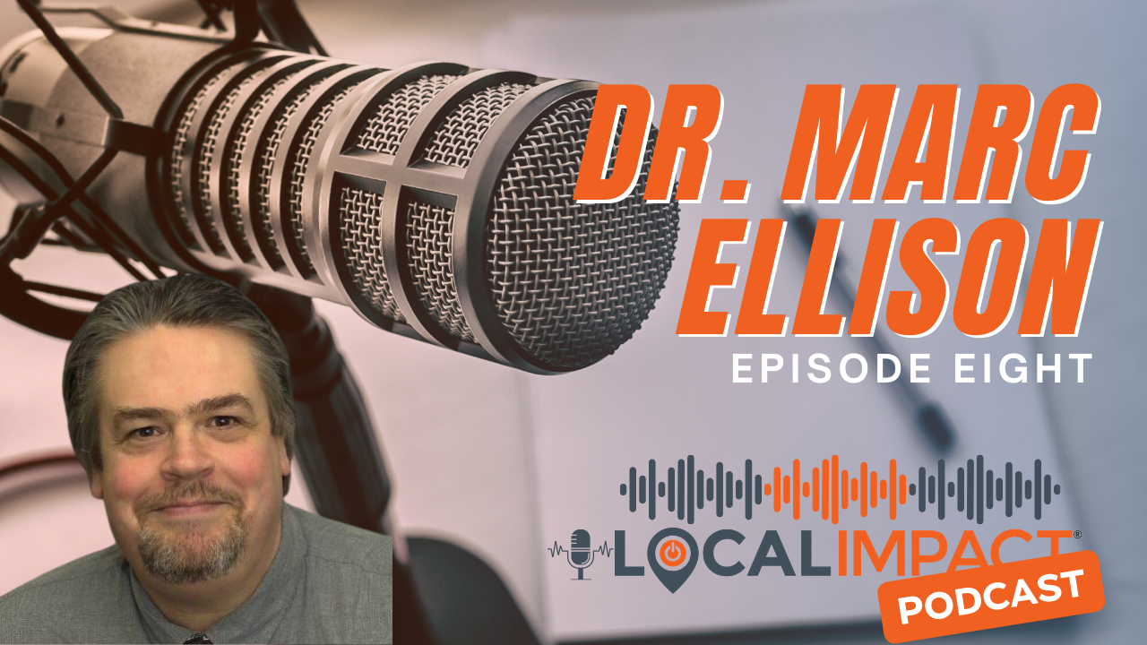 Dr. Marc Ellison joins the Local Impact Podcast